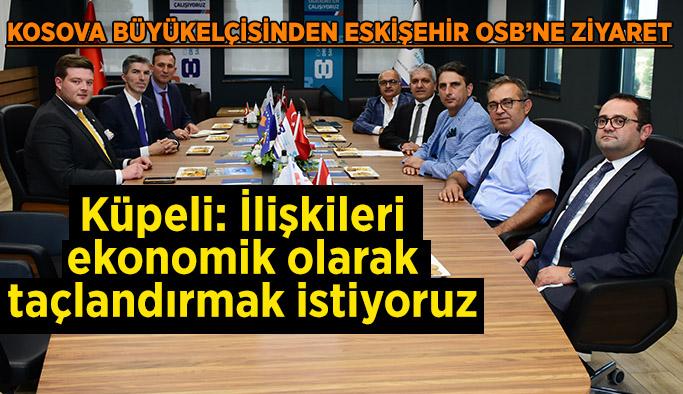 Kosova Büyükelçisinden Eskişehir OSB'ne ziyaret