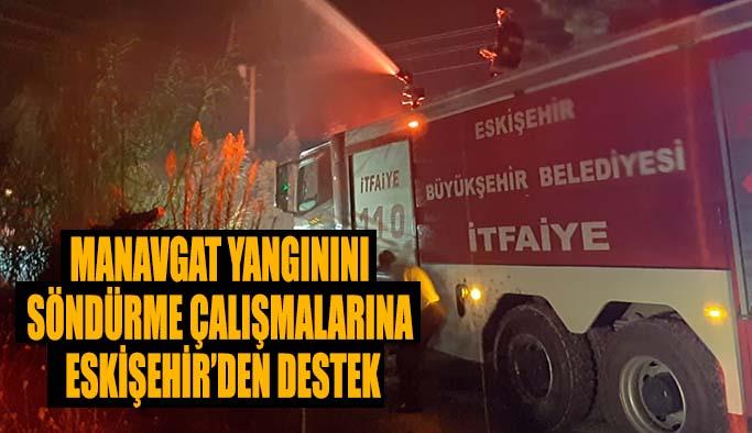 Manavgat yangınını söndürme çalışmalarına  Eskişehir'den destek