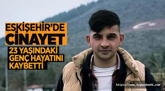 Eskişehir'de bıçaklı kavga:1 kişi hayatını kaybetti