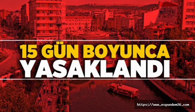 Valilik açıkladı: Eskişehir'de 15 gün boyunca yasaklandı