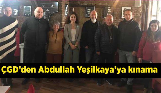 ÇGD'den Abdullah Yeşilkaya'ya kınama