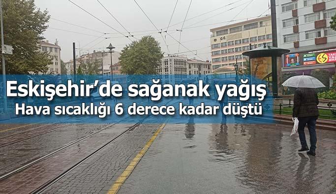 Eskişehir'de sağanak yağış hava sıcaklığını 6 derece kadar düşürdü