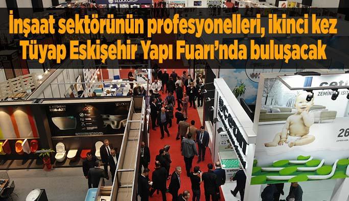 İnşaat sektörünün profesyonelleri, ikinci kez Tüyap Eskişehir Yapı Fuarı'nda buluşacak