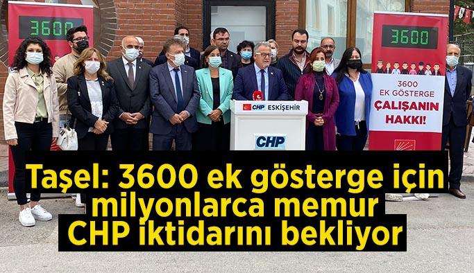 Taşel: 3600 ek gösterge için  milyonlarca memur  CHP iktidarını bekliyor