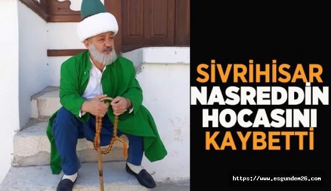 Temsili Nasreddin Hoca hayatını kaybetti