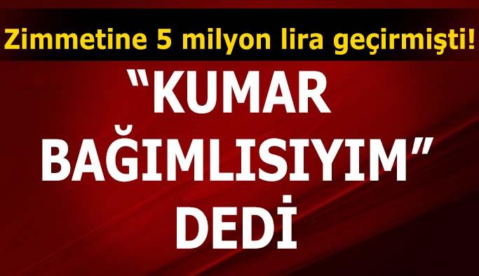 Zimmetine 5 milyon lira geçiren icra müdür yardımcısından 'kumar bağımlısıyım' itirafı