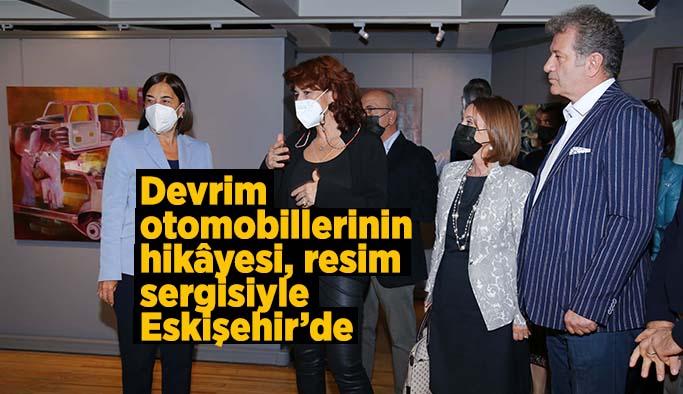 Devrim otomobillerinin hikâyesi, resim sergisiyle Eskişehir'de sergilenmeye başlandı
