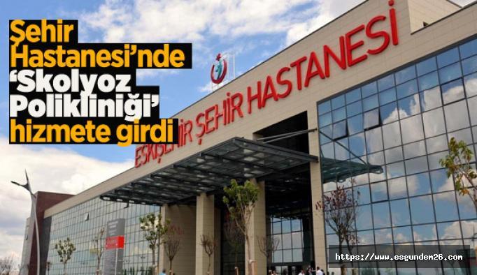 Eskişehir Şehir Hastanesi'nde 'Skolyoz' tedavileri umut ışığı oluyor
