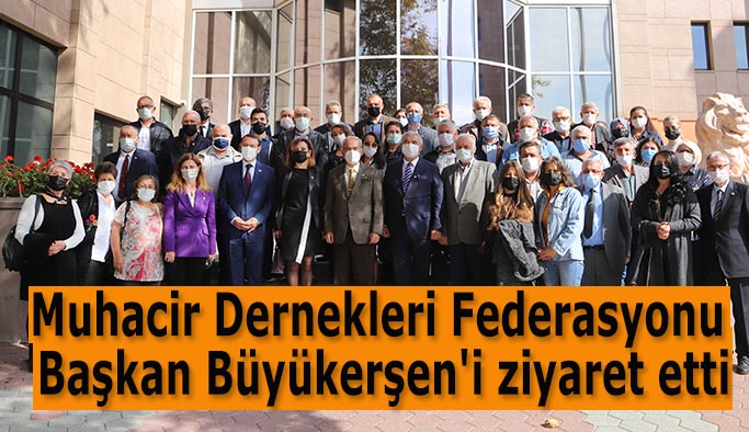 Muhacir Dernekleri Federasyonu  Başkan Büyükerşen'i ziyaret etti