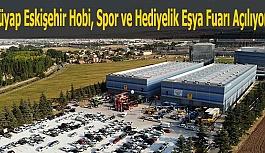 """""""Tüyap Eskişehir Hobi, Spor ve Hediyelik Eşya Fuarı Yarın Açılıyor"""""""