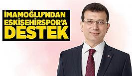 İMAMOĞLU'NDAN ESKİŞEHİRSPOR'A DESTEK