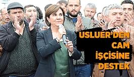 USLUER'DEN CAM İŞÇİSİNE DESTEK