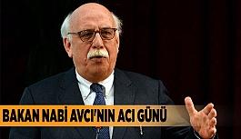 BAKAN NABİ AVCI'NIN ACI GÜNÜ