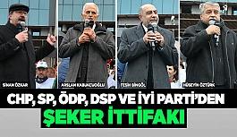 CHP, SP, ÖDP, DSP VE İYİ PARTİ'DEN 'ŞEKER' İTTİFAKI