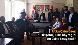 Çakırözer: Eskişehir CHP bayrağını en üstte taşıyacak