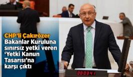 CHP'li Çakırözer Bakanlar Kuruluna sınırsız yetki veren 'Yetki Kanun Tasarısı'na karşı çıktı