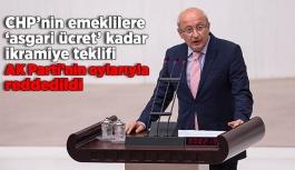 CHP'nin emeklilere 'asgari ücret' kadar ikramiye teklifi AK Parti'nin oylarıyla reddedildi
