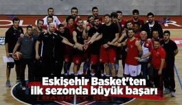 Eskişehir Basket'ten ilk sezonda büyük başarı
