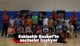 Eskişehir Basket'te seçmeler başlıyor