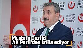 DESTİCİ AK PARTİ'DEN AYRILIYOR