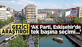 Gezici araştırdı: AK Parti'nin Eskişehir'i...