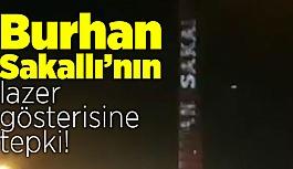 Burhan Sakallı'nın lazer gösterisine tepki!