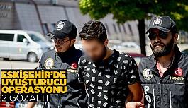 ESKİŞEHİR'DE UYUŞTURUCU OPERASYONU