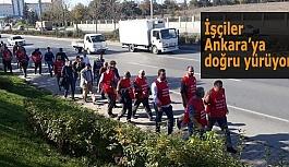İşçiler Ankara'!ya doğru yürüyor