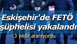 Eskişehir'de FETÖ şüphelisi yakalandı