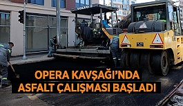 OPERA KAVŞAĞI'NDA ASFALT ÇALIŞMASI BAŞLADI