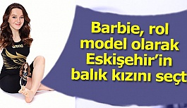 Barbie, rol model olarak Eskişehir'in balık kızını seçti