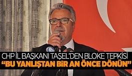 """CHP İl Başkanı Taşel'den bloke tepkisi: """"Bu yanlıştan bir an önce dönün"""""""
