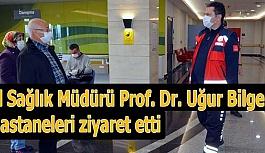 İl Sağlık Müdürü Prof. Dr. Uğur Bilge hastaneleri ziyaret etti