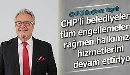 Taşel: CHP'li belediyeler tüm engellemelere rağmen halkımıza hizmetlerini devam ettiriyor