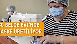 30 BELDE EVİ'NDE MASKE ÜRETİLİYOR