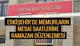 Eskişehir'de memurların  mesai saatlerine Ramazan düzenlemesi