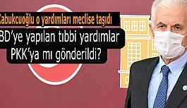 Kabukcuoğlu: ABD'ye yapılan tıbbi yardımlar PKK'ya mı gönderildi?