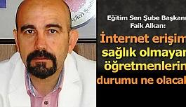 Alkan: İnternet erişimi sağlık olmayan öğretmenlerin durumu ne olacak?