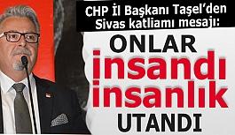 CHP İl Başkanı Taşel'den Sivas katliamı mesajı: