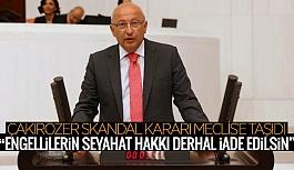 """CHP'li Çakırözer:""""Engellilerin seyahat hakkı derhal iade edilsin"""""""