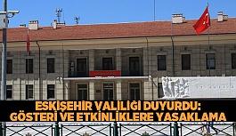 Eskişehir Valiliği duyurdu: Gösteri ve etkinliklere yasaklama
