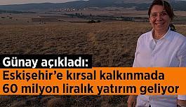 Günay: Eskişehir'de sürdürülebilir kırsal kalkınma hamlesi bir adım ileri gidiyor