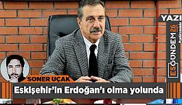 Eskişehir'in Erdoğan'ı olma yolunda...