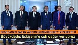Sanayi Bakan Yardımcısı Büyükdede: Eskişehir'e çok değer veriyoruz