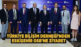 Türkiye Bilişim Derneği'nden  Eskişehir OSB'ne ziyaret