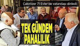 Çakırözer 71 Evler'de kahvehanelerde vatandaşı dinledi