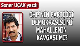 CHP'nin parti içi demokrasisi mi mahallenin kavgası mı