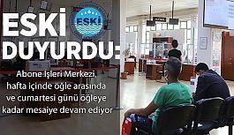 ESKİ duyurdu: Abone İşleri Merkezi,  hafta içinde öğle arasında  ve cumartesi günü öğleye  kadar mesaiye devam ediyor