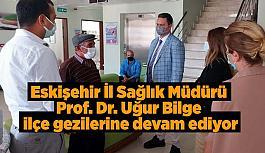 Eskişehir İl Sağlık Müdürü Prof. Dr. Uğur Bilge ilçe gezilerine devam ediyor