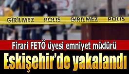 Firari FETÖ üyesi eski emniyet müdürü yakalandı